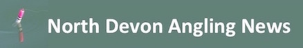 North Devon Angling News – The latest up to date information
